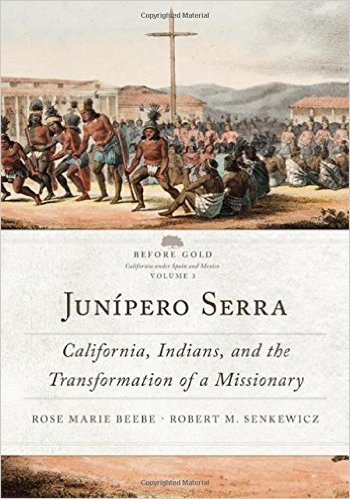 Junípero Serra: California, Indians, and the Transformation of a Missionary